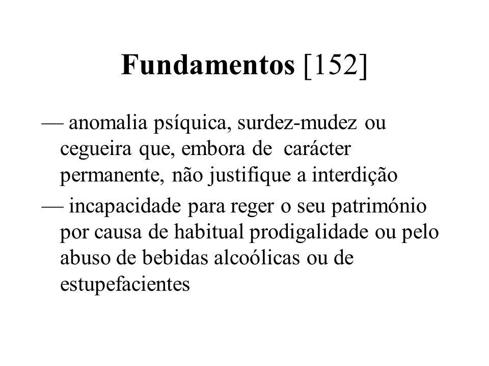 Fundamentos [152]— anomalia psíquica, surdez-mudez ou cegueira que, embora de carácter permanente, não justifique a interdição.